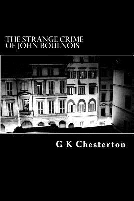 The Strange Crime of John Boulnois - Chesterton, G K