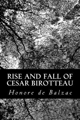 Rise and Fall of Cesar Birotteau - De Balzac, Honore, and Wormeley, Katharine Prescott (Translated by)