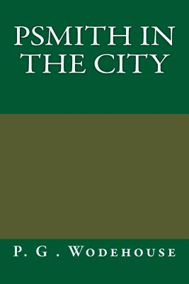 Psmith in the City - Wodehouse, P G
