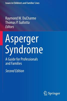 Asperger Syndrome: A Guide for Professionals and Families - DuCharme, Raymond W (Editor), and Gullotta, Thomas P, Ma, MSW (Editor)