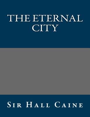 The Eternal City - Caine, Hall, Sir