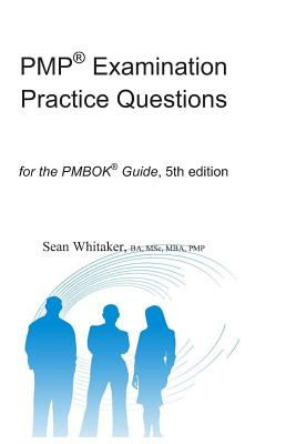 Pmp(r) Examination Practice Questions for the the Pmbok(r) Guide,5th Edition. - Whitaker, Sean