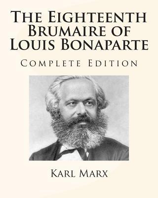 The Eighteenth Brumaire of Louis Bonaparte - Marx, Karl