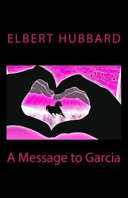 A Message to Garcia - Hubbard, Elbert