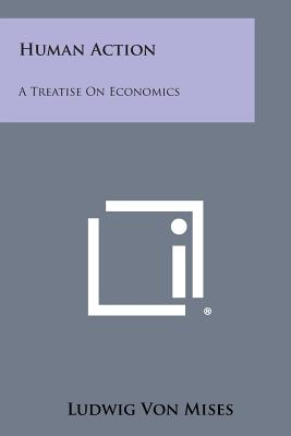 Human Action: A Treatise on Economics - Von Mises, Ludwig
