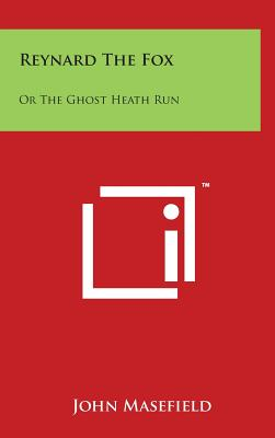 Reynard the Fox: Or the Ghost Heath Run - Masefield, John