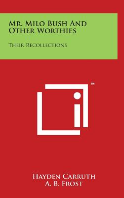 Mr. Milo Bush and Other Worthies: Their Recollections - Carruth, Hayden