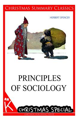 Principles of Sociology [Christmas Summary Classics] - Spencer, Herbert