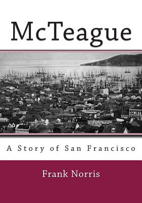 McTeague: A Story of San Francisco - Norris, Frank