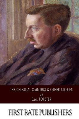 The Celestial Omnibus & Other Stories - Forster, E M