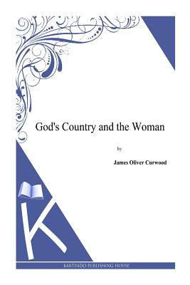 God's Country and the Woman - Curwood, James Oliver