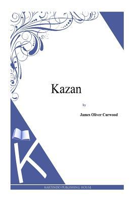Kazan - Curwood, James Oliver
