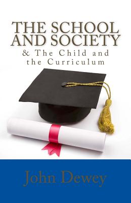 The School and Society & the Child and the Curriculum - Dewey, John