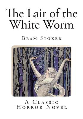 The Lair of the White Worm - Stoker, Bram
