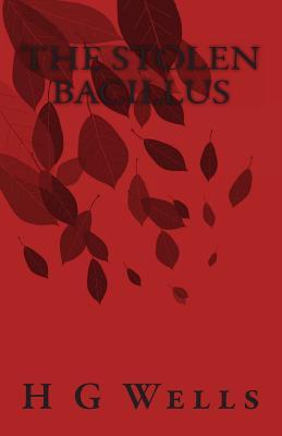 The Stolen Bacillus - Wells, H G