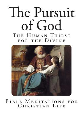 The Pursuit of God: The Human Thirst for the Divine - Tozer, A W, and Zwemer, Dr Samuel M (Introduction by)