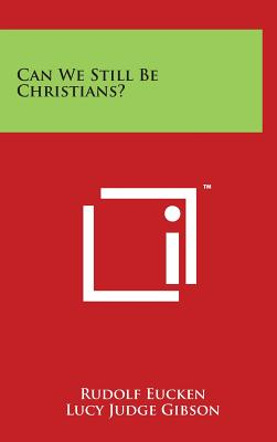 Can We Still Be Christians? - Eucken, Rudolf, and Gibson, Lucy Judge (Translated by)