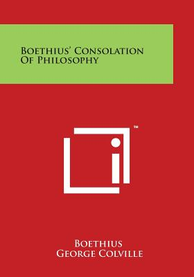 Boethius' Consolation of Philosophy - Boethius, and Bax, Ernest B (Editor), and Colville, George (Translated by)