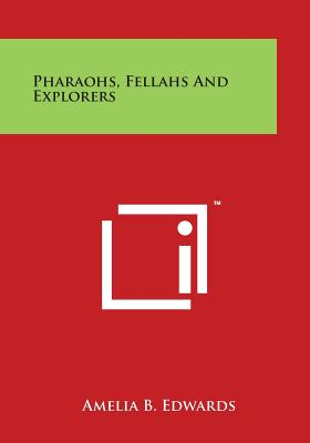 Pharaohs, Fellahs and Explorers - Edwards, Amelia B