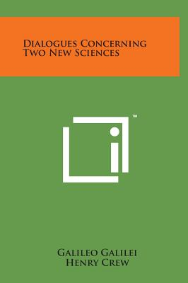 Dialogues Concerning Two New Sciences - Galilei, Galileo, and Crew, Henry (Translated by), and Salvio, Alfonso de (Translated by)