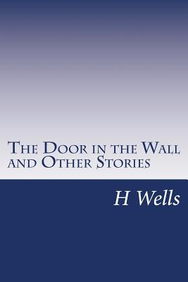 The Door in the Wall and Other Stories - Wells, H G