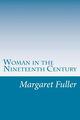 Woman in the Nineteenth Century - Fuller, Margaret