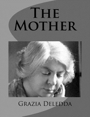 The Mother - Deledda, Grazia, and Steegmann, Mary G (Translated by)