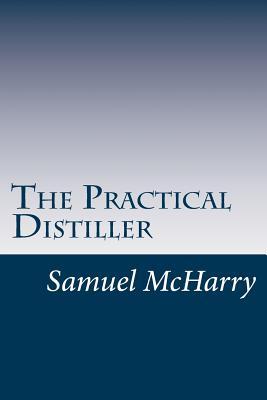 The Practical Distiller - McHarry, Samuel