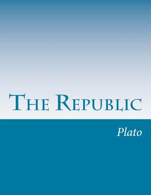 The Republic - Plato, and Jowett, Benjamin, Prof. (Translated by)