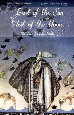 East of the Sun and West of the Moon: Old Tales from the North - Asbjornsen, Peter Christen, and Moe, Jorgen