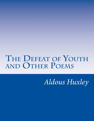 The Defeat of Youth and Other Poems - Huxley, Aldous