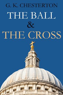 The Ball & the Cross - Chesterton, G K