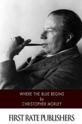Where the Blue Begins - Morley, Christopher