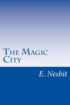 The Magic City - Nesbit, E