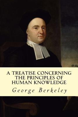 A Treatise Concerning the Principles of Human Knowledge - Berkeley, George