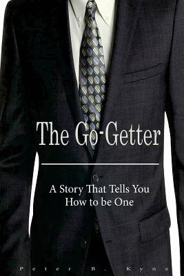 The Go-Getter: A Story That Tells You How to Be One - Kyne, Peter B