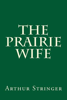 The Prairie Wife - Stringer, Arthur