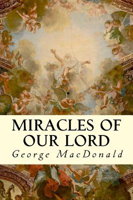 Miracles of Our Lord - MacDonald, George