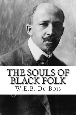 The Souls of Black Folk - Du Bois, W E B, PH.D.