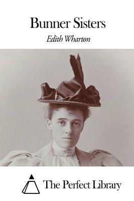 Bunner Sisters - Wharton, Edith, and The Perfect Library (Editor)