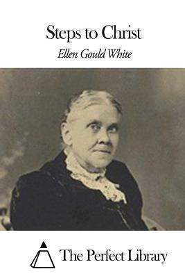 Steps to Christ - White, Ellen Gould, and The Perfect Library (Editor)