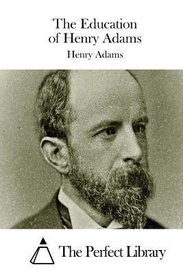 The Education of Henry Adams - Adams, Henry, and The Perfect Library (Editor)