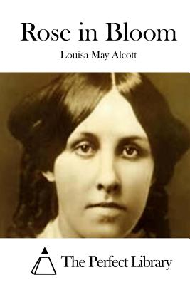 Rose in Bloom - Alcott, Louisa May, and The Perfect Library (Editor)