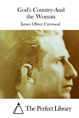God's Country-And the Woman - Curwood, James Oliver, and The Perfect Library (Editor)