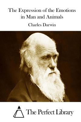 The Expression of the Emotions in Man and Animals - Darwin, Charles, Professor, and The Perfect Library (Editor)