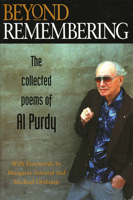 Beyond Remembering: The Collected Poems of Al Purdy - Purdy, Al, and Solecki, Sam (Editor), and Atwood, Margaret (Foreword by)