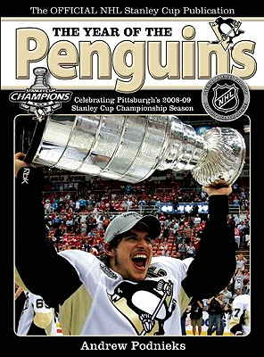 The Year of the Penguins: Celebrating Pittsburgh's 2008-09 Stanley Cup Championship Season - Podnieks, Andrew