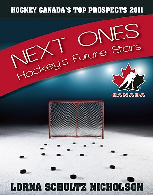 The Next Ones: Hockey's Future Stars - Nicholson, Lorna Schultz, and Quinn, Pat (Foreword by), and Nicholson, Bob (Introduction by)