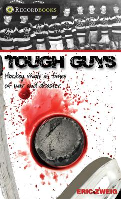 Tough Guys: Hockey Rivals in Times of War and Disaster - Zweig, Eric