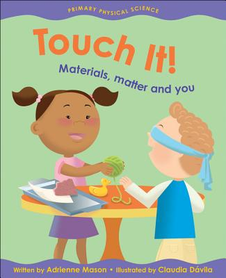 Touch It!: Materials, Matter and You - Mason, Adrienne